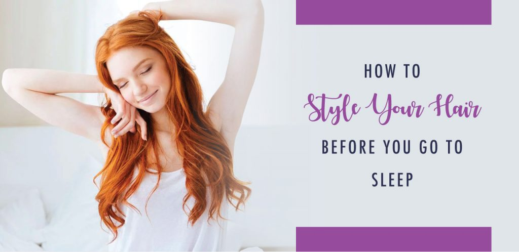 How to style your hair before yo go to sleep