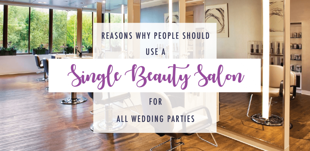 Reasons why people should use a single beauty salon for all wedding parties.